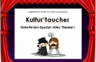 Kultur°taucher: Alles Theater!